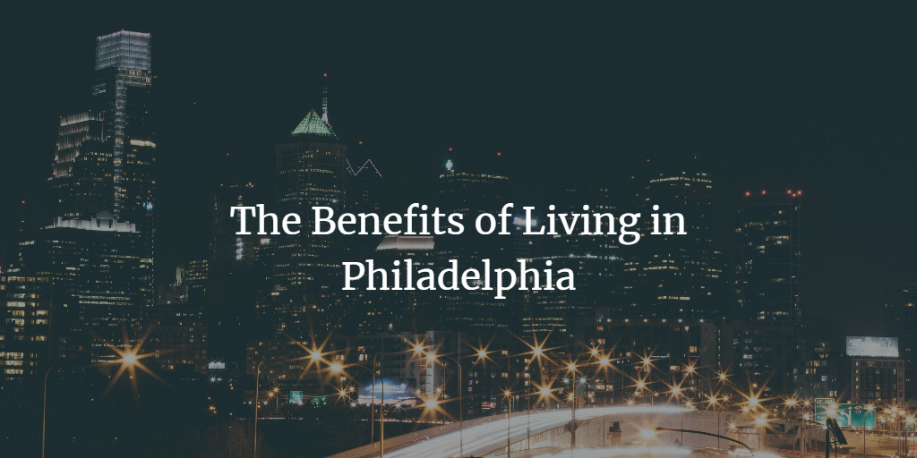 The Benefits of Living in Philadelphia